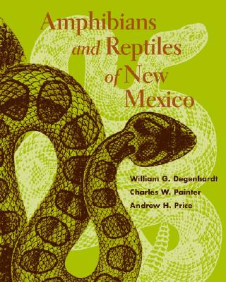 Amphibians and Reptiles of New Mexico - Degenhardt, William G, and Painter, Charles W, and Price, Andrew H