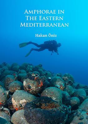 Amphorae in the Eastern Mediterranean - Oniz, Hakan
