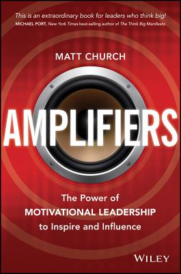 Amplifiers: The Power of Motivational Leadership to Inspire and Influence - Church, Matt