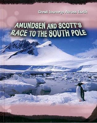 Amundsen and Scott's Race to the South Pole - Gogerly, Liz