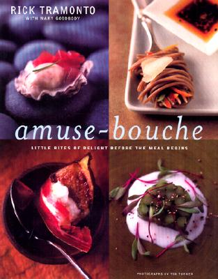 Amuse-Bouche: Little Bites of Delight Before the Meal Begins - Tramonto, Rick, and Goodbody, Mary, and Turner, Tim (Photographer)