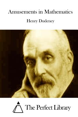 Amusements in Mathematics - Dudeney, Henry, Mrs., and The Perfect Library (Editor)