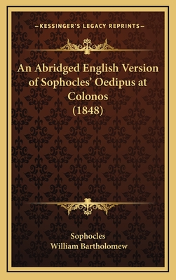 An Abridged English Version of Sophocles' Oedipus at Colonos (1848) - Sophocles, and Bartholomew, William