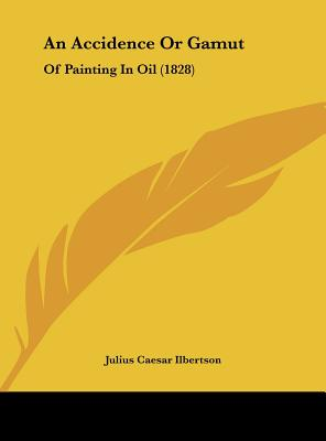 An Accidence or Gamut: Of Painting in Oil (1828) - Ilbertson, Julius Caesar