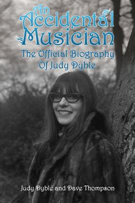 An Accidental Musician: The Autobiography of Judy Dyble - Thompson, Dave, and Dyble, Judy