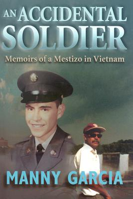 An Accidental Soldier: Memoirs of a Mestizo in Vietnam - Garcia, Manny