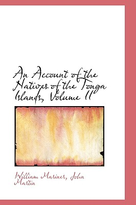 An Account of the Natives of the Tonga Islands, Volume II - Mariner, William