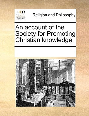 An Account of the Society for Promoting Christian Knowledge. - Multiple Contributors
