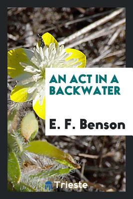 An ACT in a Backwater - Benson, E F