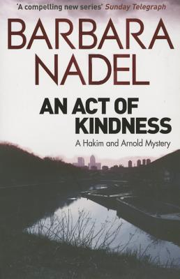 An Act of Kindness: A Hakim and Arnold Mystery - Nadel, Barbara