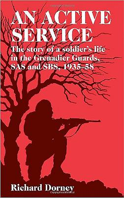 An Active Service: The Story of a Soldier's Life in the Grenadier Guards and SAS, 1935-58 - Dorney, Richard