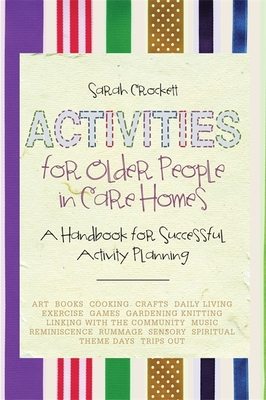 An Activities for Older People in Care Homes: A Handbook for Successful Activity Planning - Crockett, Sarah