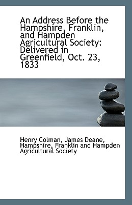An Address Before the Hampshire, Franklin, and Hampden Agricultural Society: Delivered in Greenfield - Colman, James Deane Hampshire