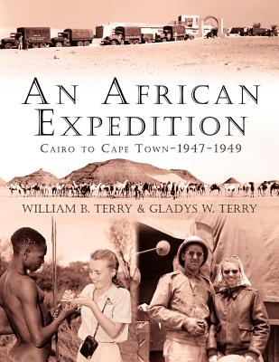 An African Expedition: Cairo to Cape Town-1947-1949 - Terry, William B, and Terry, Gladys W
