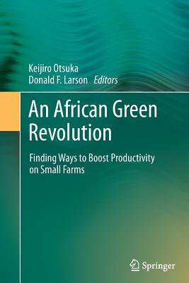An African Green Revolution: Finding Ways to Boost Productivity on Small Farms - Otsuka, Keijiro (Editor)