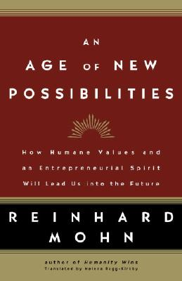 An Age of New Possibilities: How Humane Values and an Entrepreneurial Spirit Will Lead Us Into the Future - Mohn, Reinhard