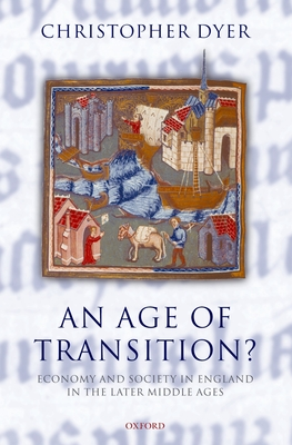 An Age of Transition?: Economy and Society in England in the Later Middle Ages - Dyer, Christopher
