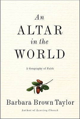 An Altar in the World: A Geography of Faith - Taylor, Barbara Brown