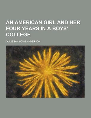 An American Girl and Her Four Years in a Boys' College - Anderson, Olive San Louie