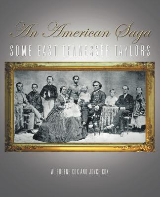 An American Saga: Some East Tennessee Taylors - Cox, W Eugene, and Cox, Joyce
