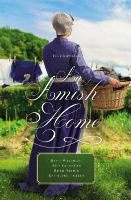 An Amish Home: Four Novellas - Wiseman, Beth, and Clipston, Amy, and Fuller, Kathleen, Dr.