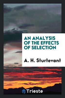 An Analysis of the Effects of Selection - Sturtevant, A H