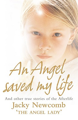 An Angel Saved My Life: And Other True Stories of the Afterlife - Newcomb, Jacky