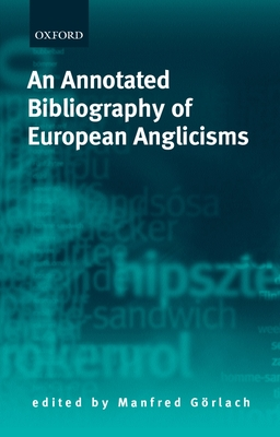 An Annotated Bibliography of European Anglicisms - Blatner, David E, and Gorlach, Manfred (Editor), and Gvrlach, Manfred (Editor)