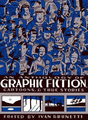 An Anthology of Graphic Fiction, Cartoons, & True Stories - Brunetti, Ivan, Mr. (Editor)