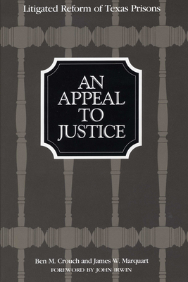 An Appeal to Justice: Litigated Reform of Texas Prisons - Crouch, Ben M