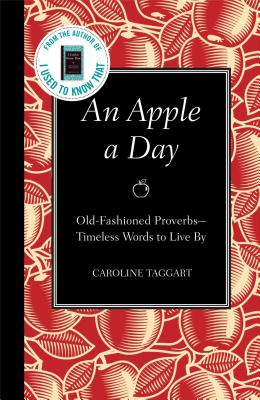 An Apple a Day: Old-Fashioned Proverbs: Timeless Words to Live by - Taggart, Caroline