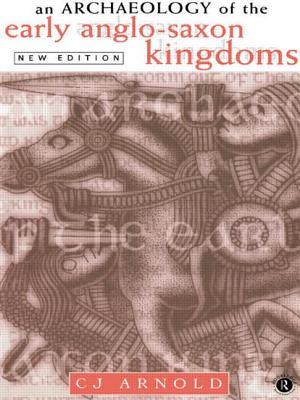 An Archaeology of the Early Anglo-Saxon Kingdoms - Arnold, C J