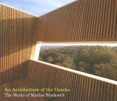 An Architecture of the Ozarks: The Works of Marlon Blackwell - Blackwell, Marlon
