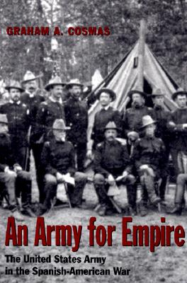 An Army for Empire: The United States Army in the Spanish-American War - Cosmas, Graham A