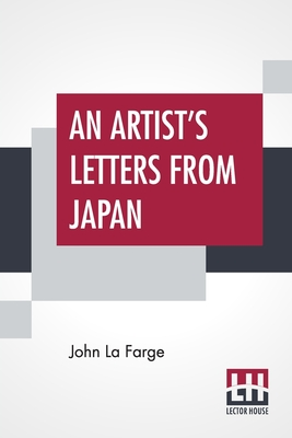 An Artist's Letters From Japan - La Farge, John