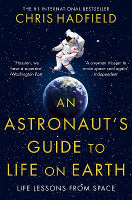 An Astronaut's Guide to Life on Earth - Hadfield, Chris