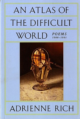 An Atlas of the Difficult World: Poems 1988-1991 - Rich, Adrienne