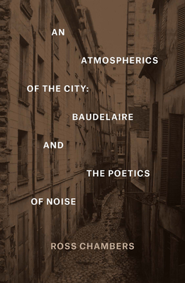 An Atmospherics of the City: Baudelaire and the Poetics of Noise - Chambers, Ross