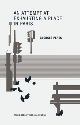 An Attempt at Exhausting a Place in Paris - Perec, Georges, and Lowenthal, Marc (Translated by)
