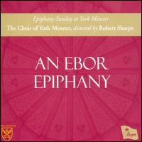 An Ebor Epiphany - Ben Horden (organ); David Pipe (organ); York Minster Choir (choir, chorus); Robert Sharpe (conductor)