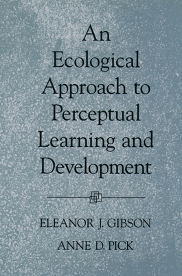 An Ecological Approach to Perceptual Learning and Development - Gibson, Eleanor J, and Pick, Anne D