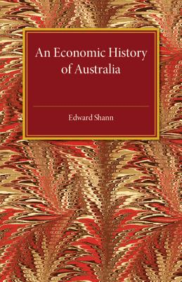 An Economic History of Australia - Shann, Edward