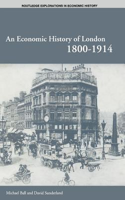 An Economic History of London 1800-1914 - Ball, Michael, and Sunderland, David, and Ball Professor