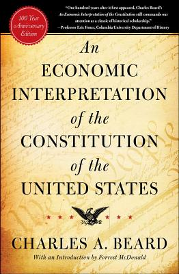 An Economic Interpretation of the Constitution of the United States - Beard, Charles Austin (Preface by), and McDonald, Forrest (Introduction by)