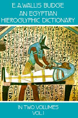 An Egyptian Hieroglyphic Dictionary, Vol. 1 - Budge, E A Wallis, Professor