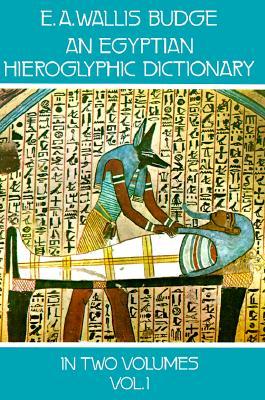 An Egyptian Hieroglyphic Dictionary, Vol. 1 - Budge, E A Wallis, Professor