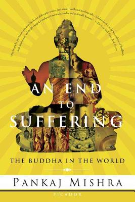 An End to Suffering: The Buddha in the World - Mishra, Pankaj