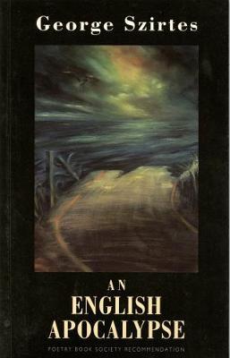 An English Apocalypse - Szirtes, George