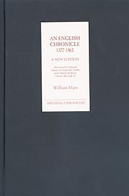 An English Chronicle 1377-1461: A New Edition: Aberystwyth, National Library of Wales MS 21608, and Oxford, Bodleian Library MS Lyell 34 - Marx, William, Professor (Editor)
