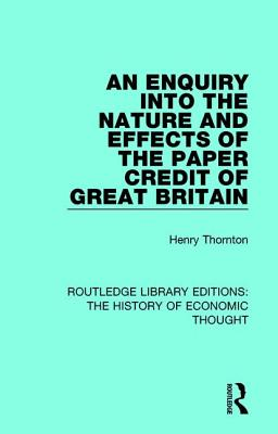 An Enquiry Into the Nature and Effects of the Paper Credit of Great Britain - Thornton, Henry, and Hayek, F A V (Editor)